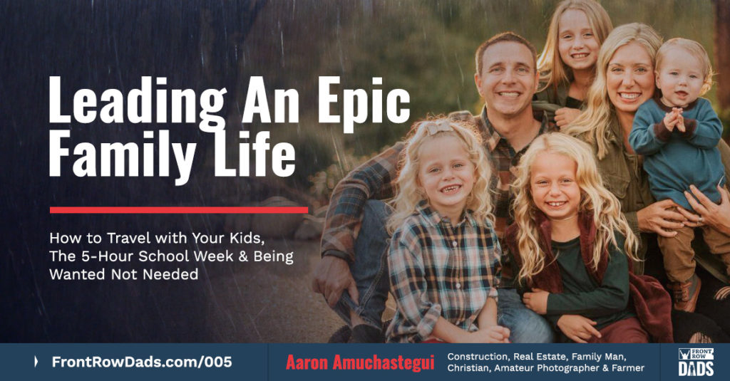 Front Row Dads - leading an epic family life - Aaron Amuchastegui